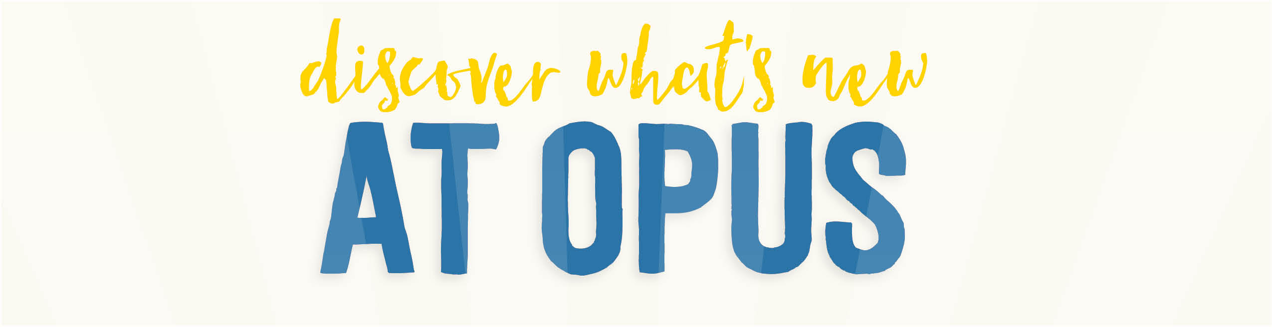 Click to see what's New at Opus!
