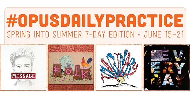 Opus Daily Practice: Spring into Summer 7-day edition begins June 15