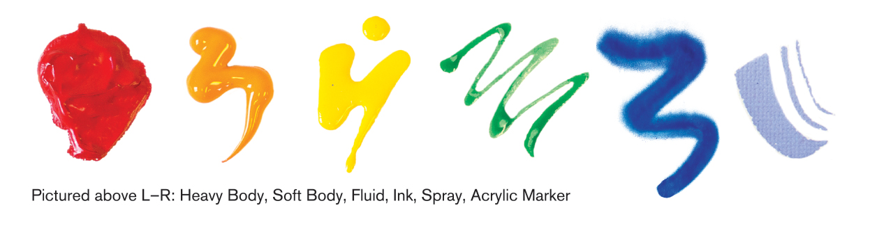 Acrylic paints come in a variety of viscosities.