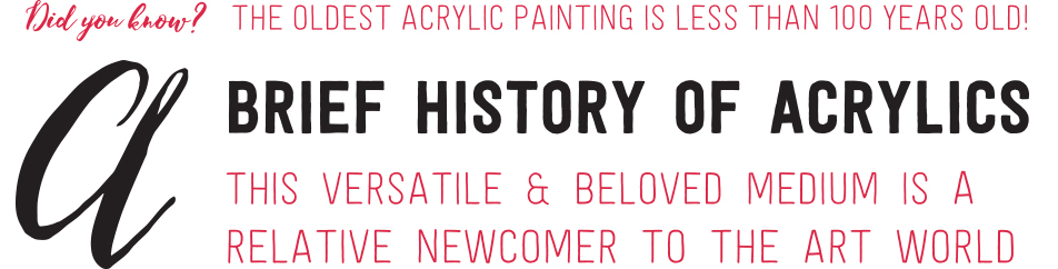 This versatile & beloved medium is a relative newcomer to the art world. Did you know that the oldest acrylic painting is less than 100 years old?