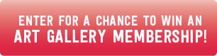 Enter for a chance to win an Art Gallery membership!