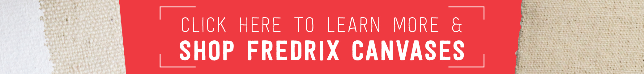 Click here to learn more & shop Fredrix canvases!