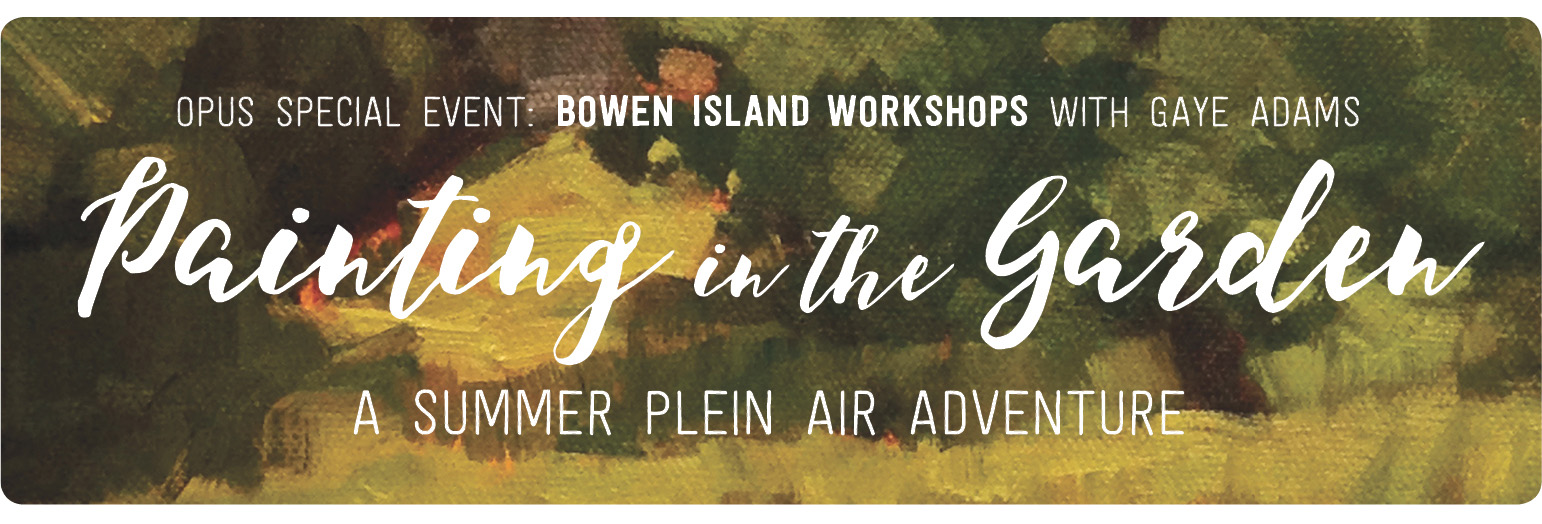 Opus Special Event: Bowen Island Workshops with Gaye Adams. Painting in the Garden – a Summer Plein Air Adventure