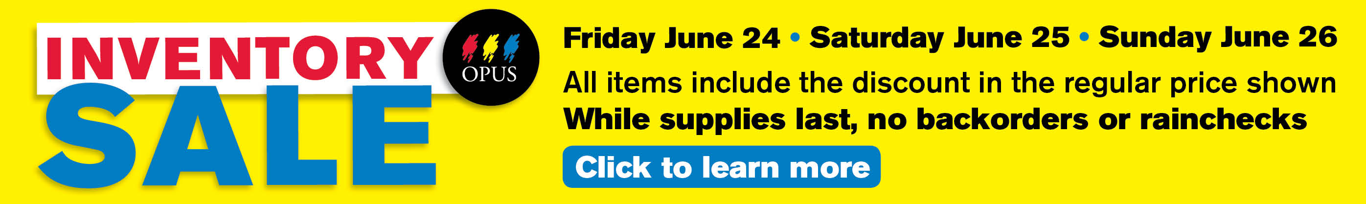 The Annual Inventory Sale 2016: Friday June 24, Saturday June 25, Sunday June 26. All items include the discount in the regular price shown. While supplies last, no backorders or rainchecks.
