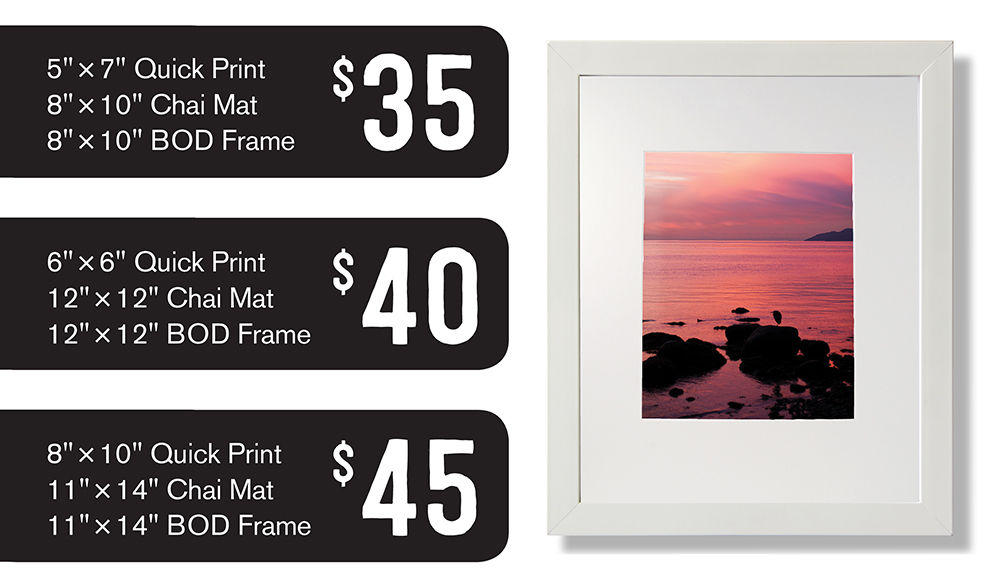 Choose your package! Package 1: 5x7 in print with an 8x10 Chai Mat and Frame for $35. Package 2: 6x6 Print with a 12x12 Chai Mat and Frame for $40. Package 3: 8x10 Print with an 11x14 Chai Mat and Frame for $45.
